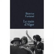 Le train d'Alger, Béatrice Fontanel (Stock, 2016)